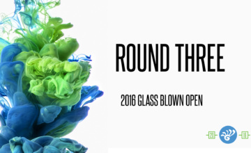 Glass Blown Open Round 3
